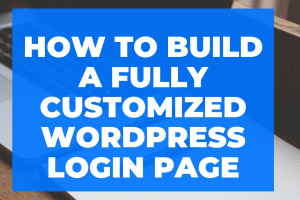 how-to-build-a-wp-custom-login-page